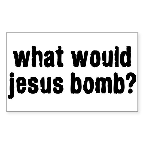 what would jesus bomb? Rectangle Sticker