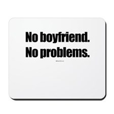 No boyfriend. No problems. ~  Mousepad