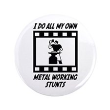 "Metal Working Stunts 3.5"" Button"