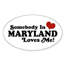 Somebody in Maryland Loves me Oval Decal