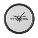 Beat Me Up and Take My Lunch Large Wall Clock