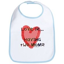 Love is Two Moms Bib