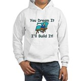You Dream It, I Build It Hoodie