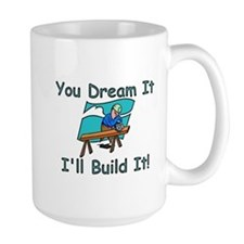 You Dream It, I Build It Coffee Mug