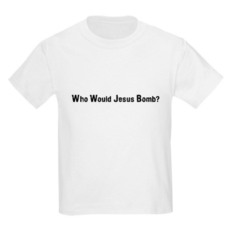 Who Would Jesus Bomb? Kids T-Shirt