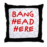 Bang Head Here Throw Pillow