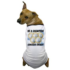 Be A Champion Conserve Energy Dog T-Shirt