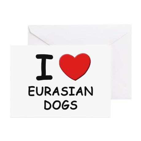 I love EURASIAN DOGS Greeting Cards (Pk of 10)