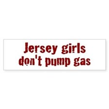 Jersey Girls Don't Pump Gas (new) Bumper Bumper Sticker