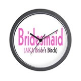 Bridesmaid (AKA Bride's Bitch) Wall Clock