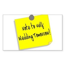 Note To Self, Wedding Tomorrow Rectangle Decal