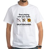 Stop playing with your balls. SKATEBOARD.