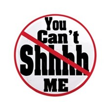 """""""You can't sush me no shhhh"""" 3.5"""" Button (100 pack"""
