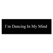 Dancing In My Mind bw Bumper Sticker (10 pk)
