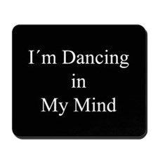 Dancing In My Mind bw Mousepad