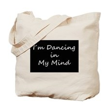 Dancing In My Mind bw s Tote Bag