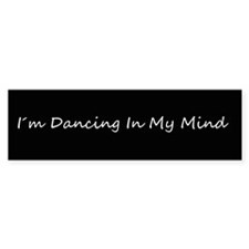 Dancing In My Mind bw s Bumper Sticker (10 pk)