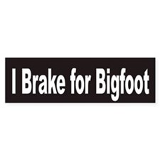 I Brake for Bigfoot Bumper Bumper Sticker