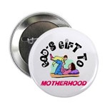 God's Gift to Motherhood 1 Button