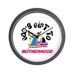 God's Gift to Motherhood 1 Wall Clock