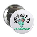 God's Gift to Fatherhood 1 Button
