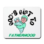 God's Gift to Fatherhood 1 Mousepad 