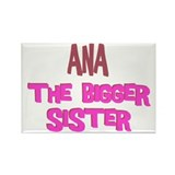 Ana - The Bigger Sister Rectangle Magnet