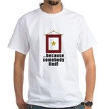 ... BECAUSE SOMEBODY LIED Shirt