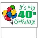 It's My 40th Birthday (Balloons) Yard Sign