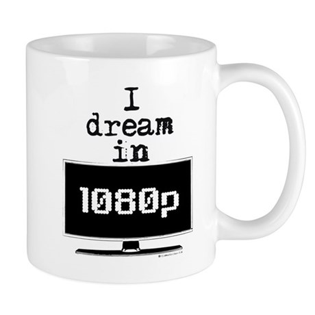 I Dream in 1080p! Mug
