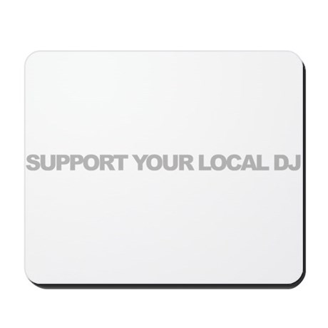 Support Your Local DJ Mousepad