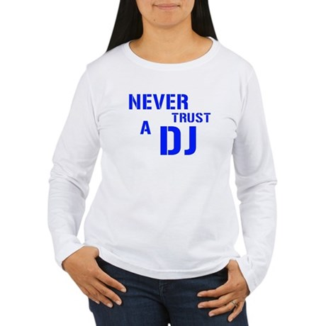 Never Trust A DJ Women's Long Sleeve T-Shirt