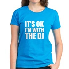 It's OK I'm With The DJ Tee