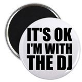 "It's OK I'm With The DJ 2.25"" Magnet (10 pack)"
