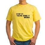 ...doing it wrong! Yellow T-Shirt