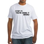 ...doing it wrong! Fitted T-Shirt