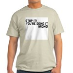 ...doing it wrong! Light T-Shirt
