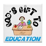 God's Gift to Education 2 Tile Coaster