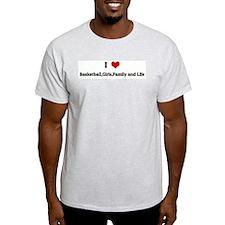 I Love Basketball,Girls,Famil T-Shirt
