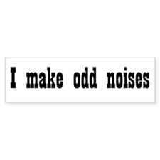 I make odd noises #4 Bumper Bumper Sticker