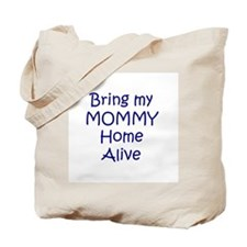 Bring My Mommy Home Alive Tote Bag