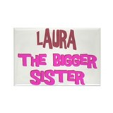 Laura - The Bigger Sister Rectangle Magnet