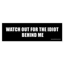 Watch out for the idiot behind me Bumper Bumper Sticker