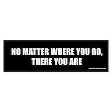 No matter where you go Bumper Bumper Sticker