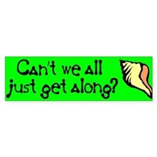 Can't we all just get along? Bumper Bumper Sticker