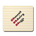 No Meat, Dairy, Eggs Mousepad