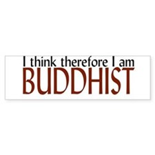 """I think, therefore I'm Buddhist"" Bumper Bumper Sticker"