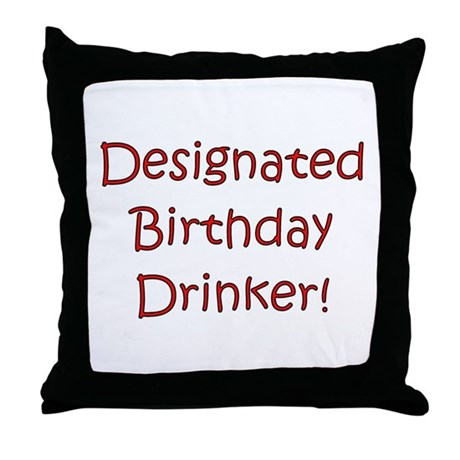 Designated Birthday Drinker! Throw Pillow