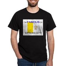 I'd Famous In VATICAN CITY T-Shirt