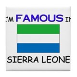 I'd Famous In SIERRA LEONE Tile Coaster